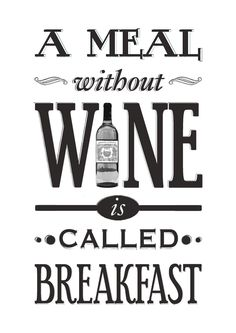 """A meal without wine is called breakfast."""