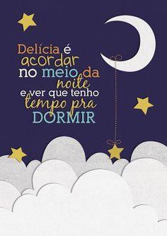 Delícia é acordar no meio da noite e ver que tenho tempo para dormir. #boanoite #tempo #dormir