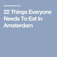 22 Things Everyone Needs To Eat In Amsterdam