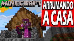 ARRUMANDO A CASA - Minecraft Aventura com mods e meu pai