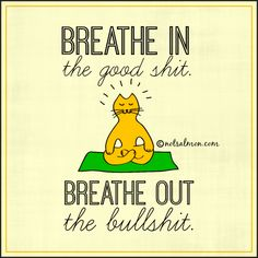 #Breathe in the good sh*t. Breathe out the bullsh*t. #notsalmon #relax