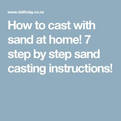 How to cast with sand at home! 7 step by step sand casting instructions!
