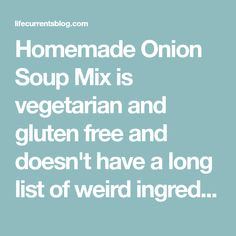 Homemade Onion Soup Mix is vegetarian and gluten free and doesn't have a long list of weird ingredients