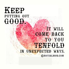 Keep putting out good. It will come back to you tenfold in unexpected ways. @notsalmon #kindness #bekind