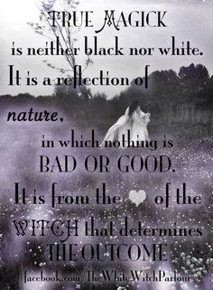 true magick is not black or white, that is up to the witch to determine. inspired https://www.facebook.com/TheWhiteWitchParlour