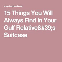 15 Things You Will Always Find In Your Gulf Relative's Suitcase