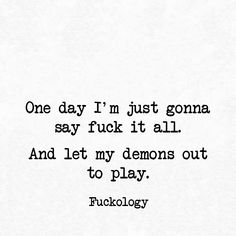 Let my demons out to play.