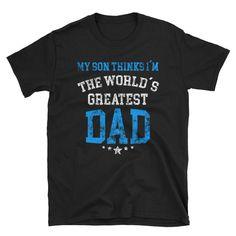 Fathers Day T-Shirt, Fathers Day Tshirt, My Daughter Thinks I'm the world's greatest Dad, Fathers Day Gift, World's Greatest Dad T-Shirt World's Greatest Dad, Best Dad, Dad Son, To My Daughter, Great Father's Day Gifts, Father's Day T Shirts, T Shirt And Shorts, Gifts For Father, You Are The Father