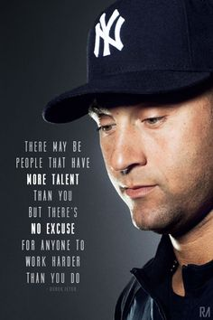 There may be people that have more talent that you but there's no excuse for anyone to work harder than you do // Derek Jeter