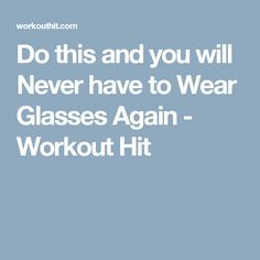 Do this and you will Never have to Wear Glasses Again - Workout Hit