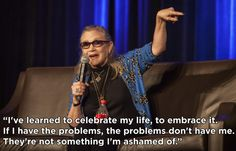 On making peace with yourself:   13 Real AF Things Carrie Fisher Said About Living With Mental Illness