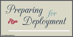 Preparing for Deployment; this blog has some great tips and advice on dealing with deployment.