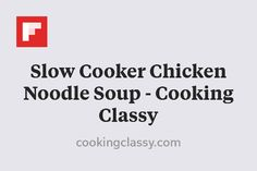 Slow Cooker Chicken Noodle Soup - Cooking Classy http://flip.it/Cn8S1