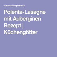 Polenta-Lasagne mit Auberginen Rezept | Küchengötter