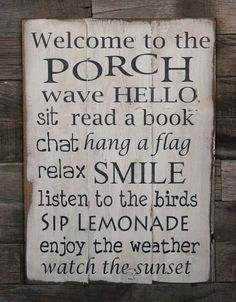 You need this on your porch. Mom needs something like this for her inviting porch! Large Wood Sign - Welcome to the Porch (I'd have to add listen to the crazy neighbors scream at each other, watch the cops come by their house etc lol) Living Pool, Living At Home, Outdoor Living, Outdoor Spaces, Outdoor Decor, Outdoor Stuff, Outdoor Projects, Outdoor Ideas, Outdoor Signs