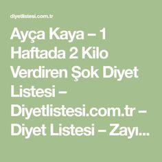 Ayça Kaya – 1 Haftada 2 Kilo Verdiren Şok Diyet Listesi – Diyetlistesi.com.tr – Diyet Listesi – Zayıflama – Şok Diyetler – Hızlı Kilo Verme – Diyetlistesi.com.tr