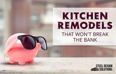 Kitchen Remodels that Won't Break the Bank | Steel Design Solutions