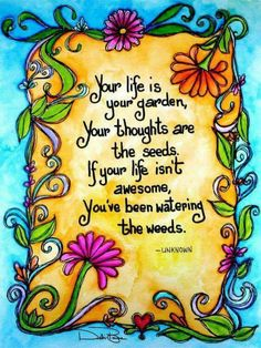 Your life is your garden quotes quote life life quote Great Quotes, Quotes To Live By, Me Quotes, Motivational Quotes, Inspirational Quotes, Qoutes, Friend Quotes, True Words, Garden Quotes