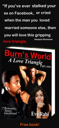 """""""I loved it. I laughed, I got angry enough to pause my kindle, and I cried. I'm a picky reader and I'm glad this book didn't leave me asking for a refund."""" Burn's World, a gripping love triangle that spans years. FREE book! #RomanceNovels #RomanticThrillers http://amzn.to/1mYTiV1"""