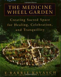 The Medicine Wheel Garden: Creating Sacred Space for Healing, Celebration, and Tranquillity: E. Barrie Kavasch: Very thorough and informative. Lists many plants, uses of the plants, terrain differences - in consideration with reference to locating and designing your garden