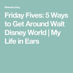 Friday Fives:  5 Ways to Get Around Walt Disney World | My Life in Ears