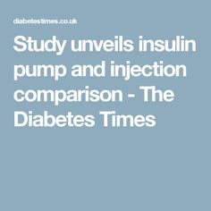 Study unveils insulin pump and injection comparison - The Diabetes Times