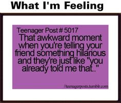 Omg. Especially when they say it like they're annoyed
