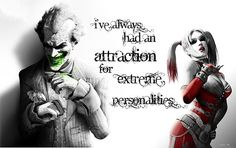 I've always had an attraction to extreme personalities
