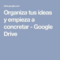 Organiza tus ideas y empieza a concretar - Google Drive