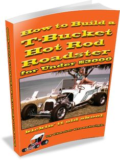 """Newly revised Digital Edition of """"How to Build a T-Bucket Hot Rod Roadster for Under $3000: kickin' it old skool"""" is only $18.99 for 258 pages, 400+ photos."""