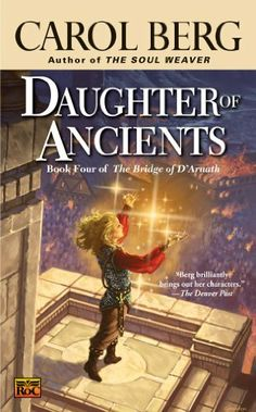 Daughter of Ancients: Book Four of the Bridge of D'Arnath by Carol Berg. $6.50. Publisher: Roc (September 6, 2005). 548 pages. Author: Carol Berg
