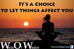 Here is this week's Rave It Up WOW quote: Its a CHOICE to let things affect you. Visit http://ift.tt/1G21TV9 for weekly inspiration.  #quote #quotes #raveitup #wow #wowquote #wordsofwisdom #motivation #motivate #motivationalquote #motivationalquotes #inspire #inspiration #inspirationquote #inspirationalquotes #positive #positivity #lovelife #fear #life #lifequote #lifequotes #lifelessons #choice by @raveituptv via http://ift.tt/1RAKbXL