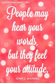 People may hear your words, but they feel your attitude. - John C. Maxwell #Quotes