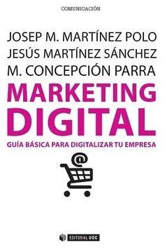 Marketing digital: guía básica para digitalizar tu empresa / Josep M. Martínez Polo, Jesús Martínez Sánchez, M. Concepción Parra Meroño: http://kmelot.biblioteca.udc.es/record=b1529868~S1*gag