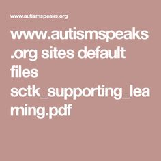 www.autismspeaks.org sites default files sctk_supporting_learning.pdf