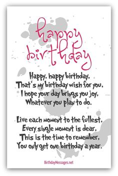 Happy, happy birthday. That's my birthday wish for you. I hope your day brings you joy, whatever you plan to do. Live each moment to the fullest. Every single moment dear. This is the time to remember you only get 1 birthday a year
