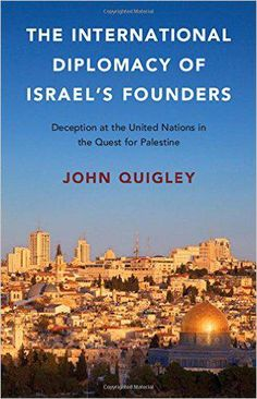 In this fast-paced narrative of diplomatic events, John Quigley illustrates the extension of Zionist colonial violence and manipulation at an international level. The International Diplomacy of Israel. John Quigley, New Books, Books To Read, New World Order, United Nations, Research Paper, Books Online, Politics, The Unit