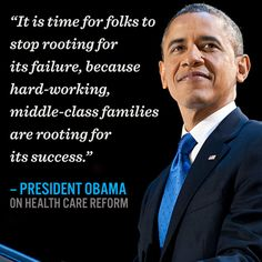 """It is time for folks to stop rooting for its failure, because hard-working, middle-class families are rooting for its success."" — President Obama"