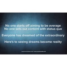 No one starts off aiming to be average No one sets out content with status quo  Everyone has dreamed of the extraordinary  Here's to seeing dreams become reailty  #quote #quotes #quoteoftheday #hope #dreams #desire #trevordrinen #average #statusquo #content #inspiring #inspirational #inspiringquote #motivational #motivationalquote www.trevordrinen.com www.soulremedies.net