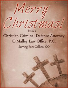 Merry Christmas from a Christian Criminal Defense Attorney serving Fort Collins!