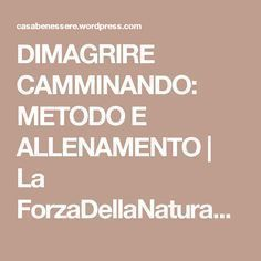 DIMAGRIRE CAMMINANDO: METODO E ALLENAMENTO   La ForzaDellaNatura's Blog Health And Wellness, Health Fitness, Cellulite, Personal Trainer, Things I Want, Medical, Weight Loss, Personal Care, Gym