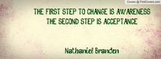 The first step to change is awareness...