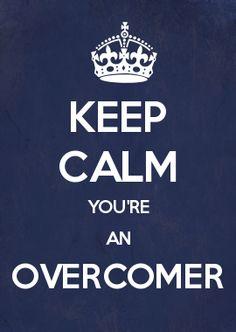 KEEP CALM YOU'RE AN OVERCOMER