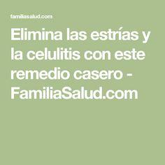 Elimina las estrías y la celulitis con este remedio casero - FamiliaSalud.com