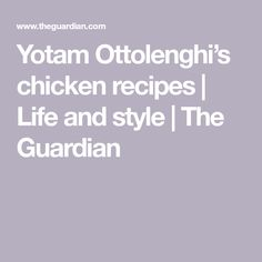 Yotam Ottolenghi's chicken recipes | Life and style | The Guardian