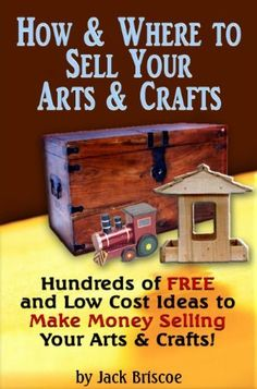 How & Where to Sell Your Arts & Crafts - Hunderes of FREE and Low Cost Ideas to Make Money Selling Your Arts & Crafts! by Jack briscoe. $5.08. 139 pages