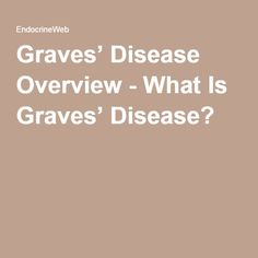 Graves' Disease Overview - What Is Graves' Disease?
