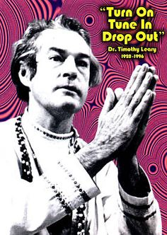 Timothy Leary, a psychologist who advocated use of psychedelic drugs. His statement became a mantra of sub-culture. Beatles Songs, The Beatles, Caps Lock Day, Timothy Leary, Campaign Slogans, Political Campaign, Hippie Movement, Thats The Way, Celebrity