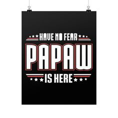 """""""Have No Fear Papaw Is Here!"""" Fine Art Poster"""