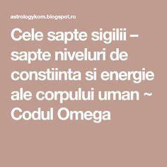 Cele sapte sigilii – sapte niveluri de constiinta si energie ale corpului uman ~ Codul Omega
